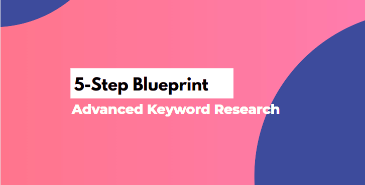 5-Step Blueprint for Advanced Keyword Research in 2020