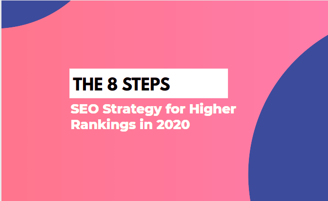 The 8 Steps - SEO Strategy for Higher Rankings in 2020