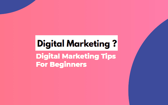 What Is Digital Marketing - Digital Marketing Tips For Beginners