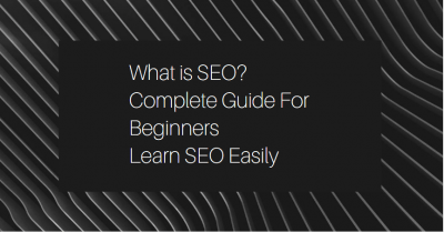 What is SEO - Complete Guide For Beginners - Learn SEO Easily